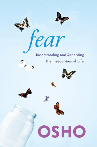 Fear: Understanding and Accepting the Insecurities of Life ...