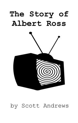 The Story of Albert Ross by Scott Andrews
