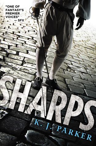 Sharps by K J Parker
