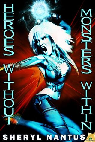 Heroes Without, Monsters Within by Sheryl Nantus