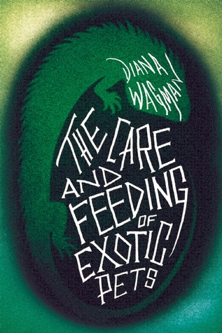 The Care and Feeding of Exotic Pets by Diana Wagman