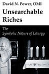 Unsearchable Riches: The Symbolic Nature Of Liturgy