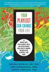 Your Playlist Can Change Your Life: 10 Proven Ways Your Favorite Music Can Revolutionize Your Health, Memory, Organization, Alertness, and More