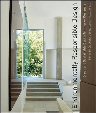 Environmentally responsible design : green and sustainable design for interior designers / edited by Louise Jones