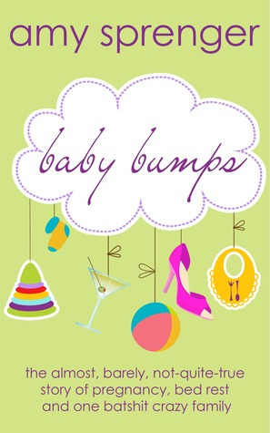 Baby Bumps: The Almost, Barely, Not-Quite-True Story of ...