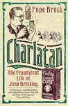 Charlatan: The Fraudulent Life of John Brinkley