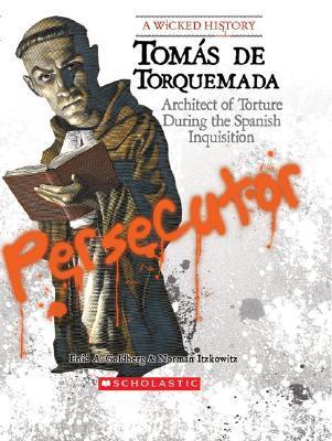 Tomas de Torquemada: Architect of Torture During the ...