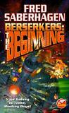 Berserkers: The Beginning (Berserkers, #1 & #5)