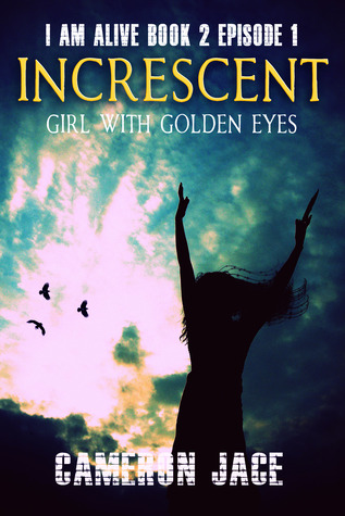 Girl with Golden Eyes ( I Am Alive book 2 Episode #1 ) ( Increscent )