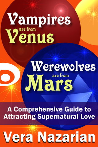Vampires are from Venus, Werewolves are from Mars (A Comprehensive Guide to Attracting Supernatural Love)