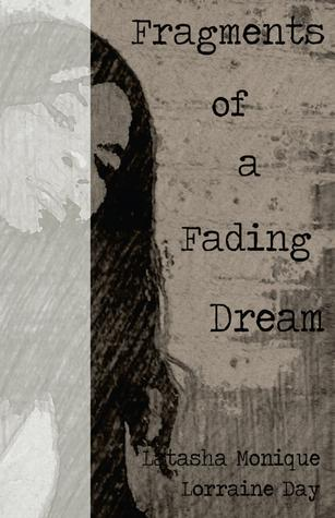 Fragments of a Fading Dream by Latasha Monique Lorraine Day