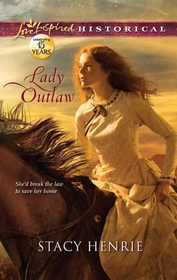 Lady Outlaw by Stacy Henrie (Harlequin)