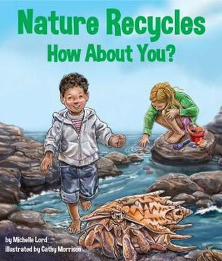 Nature Recycles by Michelle Lord