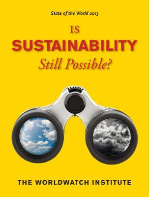 State of the World 2013: Is Sustainability Still Possible?