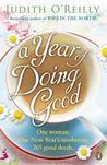 A Year of Doing Good: One Woman, One New Year's Resolution, 365 Good Deeds. by Judith O'Reilly