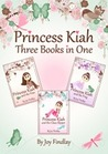 Princess Kiah: Three Books in One (Princess Kiah and the Peas #1-3)