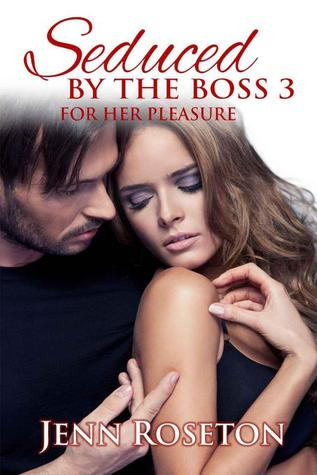 For Her Pleasure (Seduced By the Boss, #3)