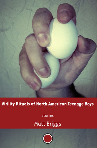 Virility Rituals of North American Teenage Boys by Matt Briggs