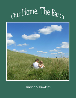Our Home, the Earth by Korinn S. Hawkins