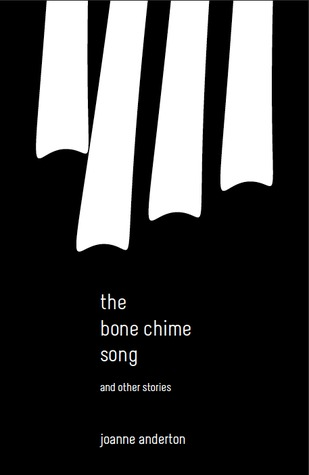 The Bone Chime Song and Other Stories by Joanne Anderton
