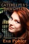 The Gatekeeper's Daughter (Gatekeeper's Trilogy, #3)