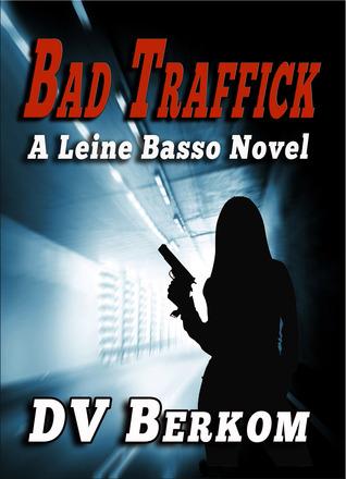 Bad Traffick by D.V. Berkom