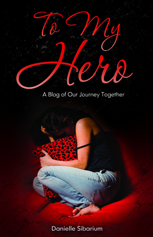 To My Hero: A Blog of Our Journey Together