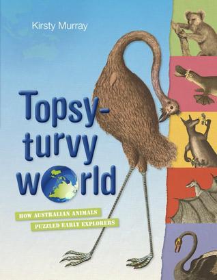 Topsy-turvy World : How Australian Animals Puzzled Early Explorers