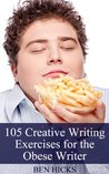 105 Creative Writing Exercises for the Obese Writer