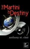 The Martini of Destiny by Anthony St. Clair