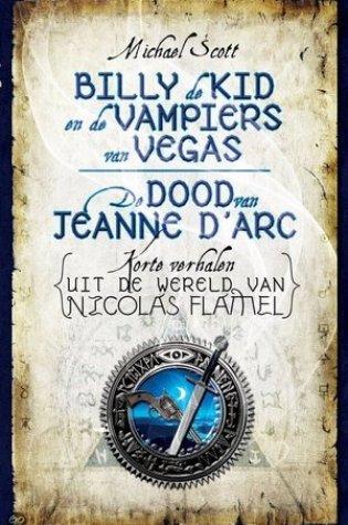 Billy de Kid en de vampiers van Vegas & De dood van Jeanne d'Arc (De Geheimen van de Onsterfelijke Nicolas Flamel #4.5 en #5.5) – Michael Scott