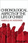 Chronological Aspects of the Life of Christ