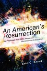 An American's Resurrection: My Pilgrimage from Child Abuse and Mental Illness to Salvation