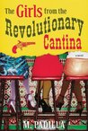 The Girls from the Revolutionary Cantina: A Novel