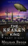 The Kraken King, Part VIII: The Kraken King and the Greatest Adventure (Iron Seas, #4.8)