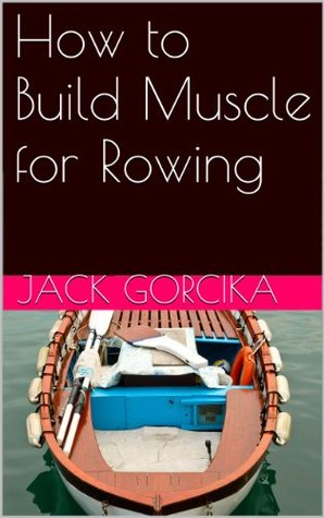 How to Build Muscle for Rowing Book Cover