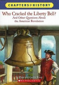 Who Cracked the Liberty Bell?: And Other Questions about the American Revolution