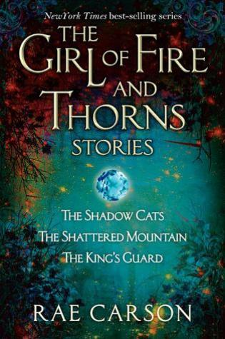 The Girl of Fire and Thorns Stories (Fire and Thorns 0.5-0.7) – Rae Carson