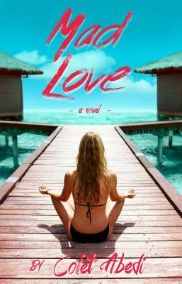 Author Interview w/ Colet Abedi Author of Mad Love