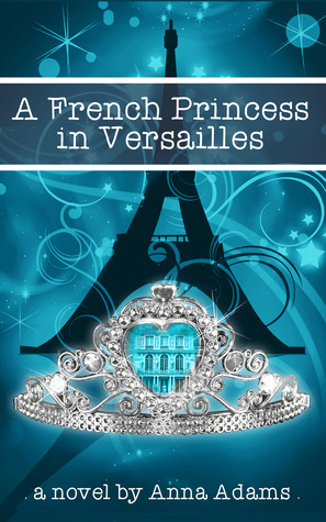 {ARC Excerpt+Giveaway} A French Princess in Versailles by Anna Adams