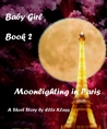 Baby Girl Book 2 Moonlighting in Paris