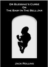 Dr. Blessing's Curse, or, The Baby In the Bell Jar