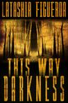 This Way Darkness: Three Tales of Terror