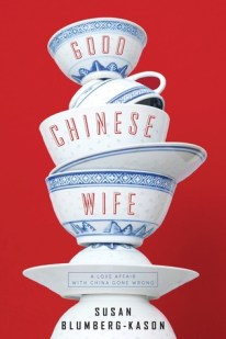Good Chinese Wife: A Love Affair with China Gone Wrong