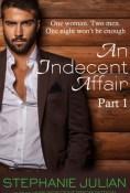 An Indecent Affair Part I by Stephanie Julian