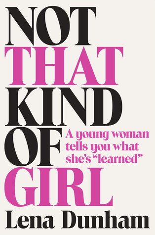 Not That Kind of Girl: A Young Woman Tells You What She's