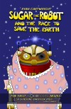 Sugar The Robot And The Race To Save The Earth by Ryan Cartwright