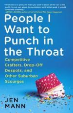People I Want To Punch In The Throat: Competitive Crafters, Drop-Off Despots, And Other Suburban Scourges by Jen Mann | Book Review