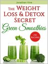 Green Smoothies: The Weight Loss & Detox Secret: 50 Recipes for a Healthy Diet (Special Diet Cookbooks & Vegetarian Recipes Collection Book 3)