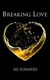 Breaking Love by M.J. Summers